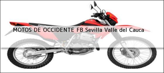 Teléfono, Dirección y otros datos de contacto para MOTOS DE OCCIDENTE FB, Sevilla, Valle del Cauca, Colombia
