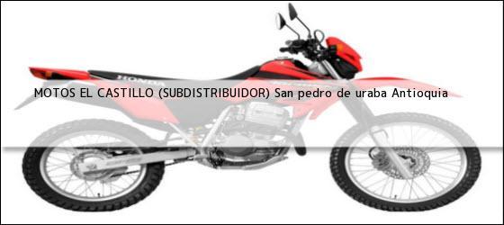 Teléfono, Dirección y otros datos de contacto para MOTOS EL CASTILLO (SUBDISTRIBUIDOR), san pedro de uraba, antioquia, colombia