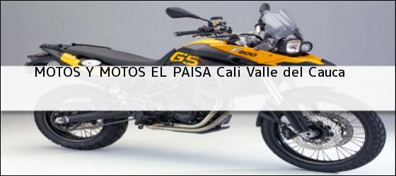 Teléfono, Dirección y otros datos de contacto para MOTOS Y MOTOS EL PAISA, Cali, Valle del Cauca, Colombia
