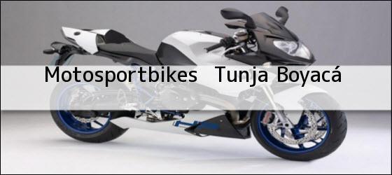 Teléfono, Dirección y otros datos de contacto para Motosportbikes , Tunja, Boyacá, Colombia