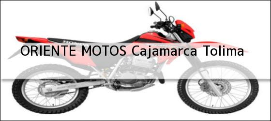 Teléfono, Dirección y otros datos de contacto para ORIENTE MOTOS, Cajamarca, Tolima, Colombia