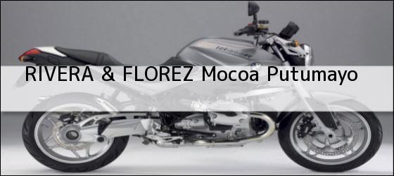Teléfono, Dirección y otros datos de contacto para RIVERA & FLOREZ, Mocoa, Putumayo, Colombia