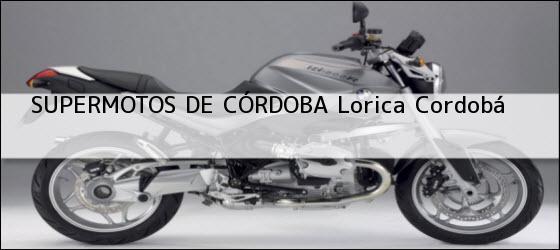 Teléfono, Dirección y otros datos de contacto para SUPERMOTOS DE CÓRDOBA, lorica, cordobá, colombia