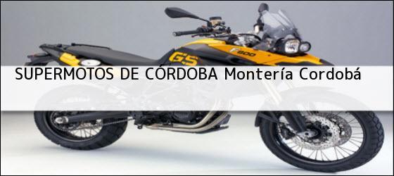 Teléfono, Dirección y otros datos de contacto para SUPERMOTOS DE CÓRDOBA, montería, cordobá, colombia