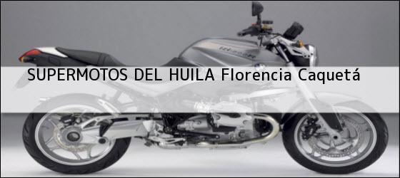 Teléfono, Dirección y otros datos de contacto para SUPERMOTOS DEL HUILA, florencia, caquetá, colombia