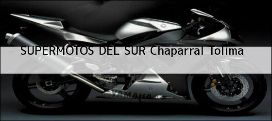Teléfono, Dirección y otros datos de contacto para SUPERMOTOS DEL SUR, Chaparral, Tolima, Colombia