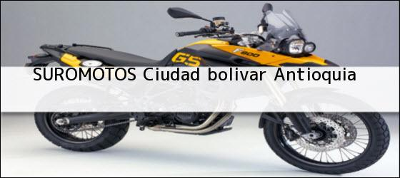 Teléfono, Dirección y otros datos de contacto para SUROMOTOS, ciudad bolivar, antioquia, colombia