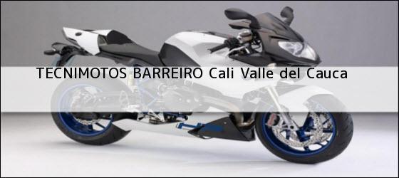 Teléfono, Dirección y otros datos de contacto para TECNIMOTOS BARREIRO, Cali, Valle del Cauca, Colombia