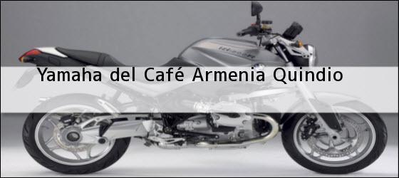 Teléfono, Dirección y otros datos de contacto para Yamaha del Café, Armenia, Quindio , Colombia