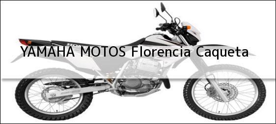 Teléfono, Dirección y otros datos de contacto para YAMAHA MOTOS, Florencia, Caqueta, Colombia