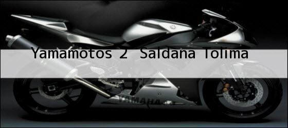 Teléfono, Dirección y otros datos de contacto para Yamamotos 2,  Saldana, Tolima, Colombia