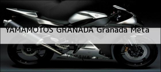 Teléfono, Dirección y otros datos de contacto para YAMAMOTOS GRANADA, Granada, Meta, Colombia