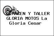 ALMACEN Y TALLER GLORIA MOTOS La Gloria Cesar
