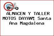 ALMACEN Y TALLER MOTOS DAYAN Santa Ana Magdalena