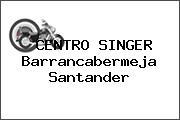 CENTRO SINGER Barrancabermeja Santander