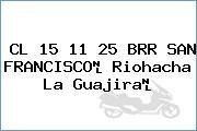 CL 15 11 25 BRR SAN FRANCISCO Riohacha La Guajira