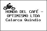 HONDA DEL CAFÉ - OPTIMISMO LTDA Calarca Quindio
