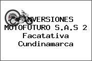 INVERSIONES MOTOFUTURO S.A.S 2 Facatativa Cundinamarca