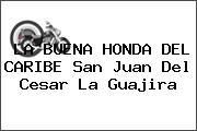 LA BUENA HONDA DEL CARIBE San Juan Del Cesar La Guajira