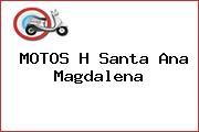 MOTOS H Santa Ana Magdalena