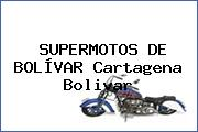 SUPERMOTOS DE BOLÍVAR Cartagena Bolivar