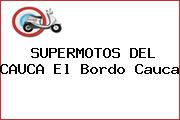 SUPERMOTOS DEL CAUCA El Bordo Cauca