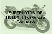 SUPERMOTOS DEL HUILA Florencia Caquetá