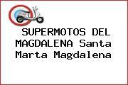 SUPERMOTOS DEL MAGDALENA Santa Marta Magdalena