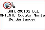 SUPERMOTOS DEL ORIENTE Cucuta Norte De Santander