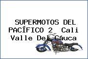 SUPERMOTOS DEL PACÍFICO 2  Cali Valle Del Cauca