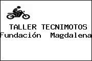 TALLER TECNIMOTOS Fundación  Magdalena