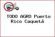 TODO AGRO Puerto Rico Caquetá