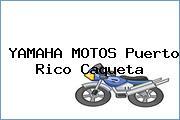 YAMAHA MOTOS Puerto Rico Caqueta