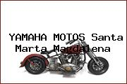 YAMAHA MOTOS Santa Marta Magdalena