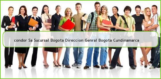 <b>condor Sa Sucursal Bogota Direccion Genral Bogota Cundinamarca</b>