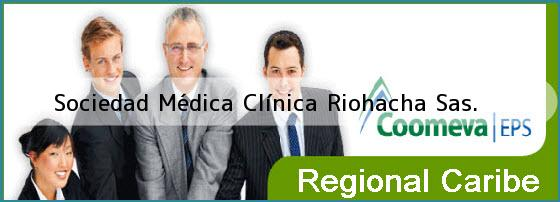 Sociedad Médica Clínica Riohacha Sas.