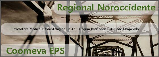 Promotora Médica Y Odontológica De An- Tioquia Promedan S.A. Sede Chigorodó