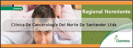 <i>Clínica De Cancerología Del Norte De Santander Ltda</i>
