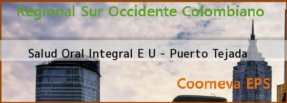 <b>Salud Oral Integral E U - Puerto Tejada</b>