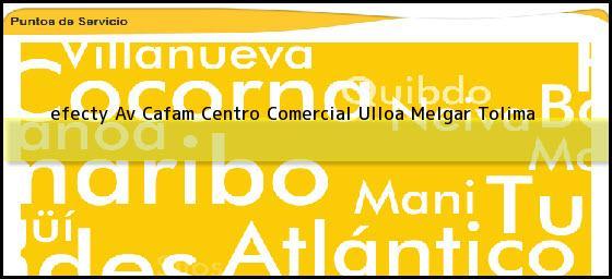 <b>efecty Av Cafam Centro Comercial Ulloa</b> Melgar Tolima