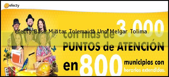 <b>efecty Base Militar Tolemaida Uno</b> Melgar Tolima