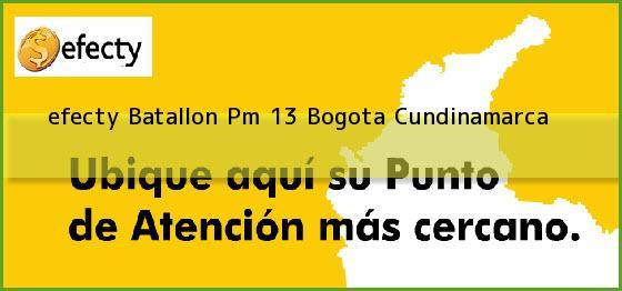 <b>efecty Batallon Pm 13</b> Bogota Cundinamarca