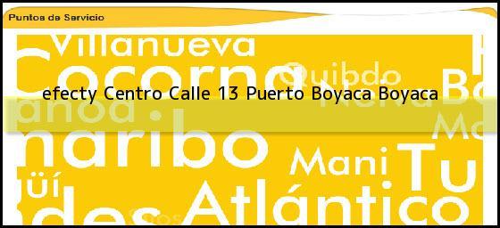 <b>efecty Centro Calle 13</b> Puerto Boyaca Boyaca