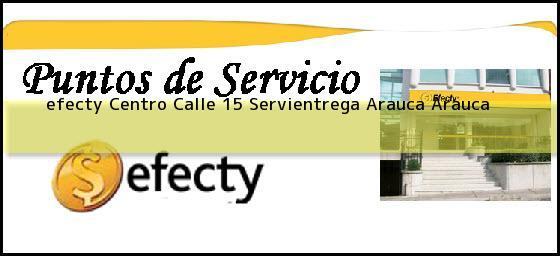<b>efecty Centro Calle 15 Servientrega</b> Arauca Arauca