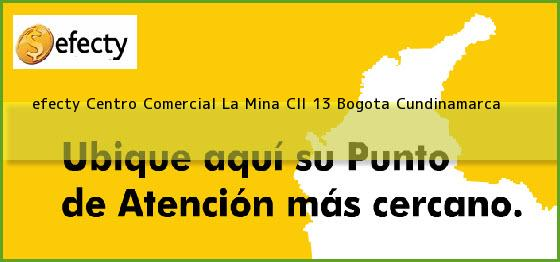 <b>efecty Centro Comercial La Mina Cll 13</b> Bogota Cundinamarca