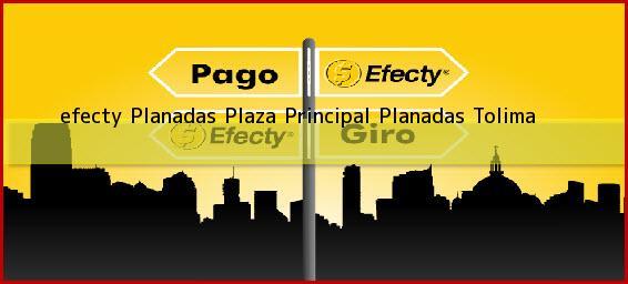 <b>efecty Planadas Plaza Principal</b> Planadas Tolima