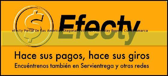 <b>efecty Portal De Las Americas Diagonal Estacion Mandalay</b> Bogota Cundinamarca