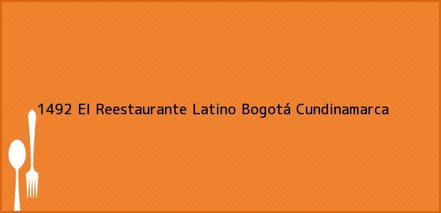Teléfono, Dirección y otros datos de contacto para 1492 El Reestaurante Latino, Bogotá, Cundinamarca, Colombia