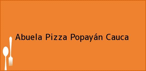 Teléfono, Dirección y otros datos de contacto para Abuela Pizza, Popayán, Cauca, Colombia