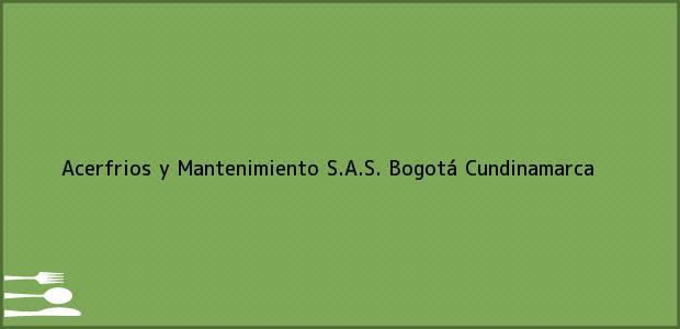 Teléfono, Dirección y otros datos de contacto para Acerfrios y Mantenimiento S.A.S., Bogotá, Cundinamarca, Colombia